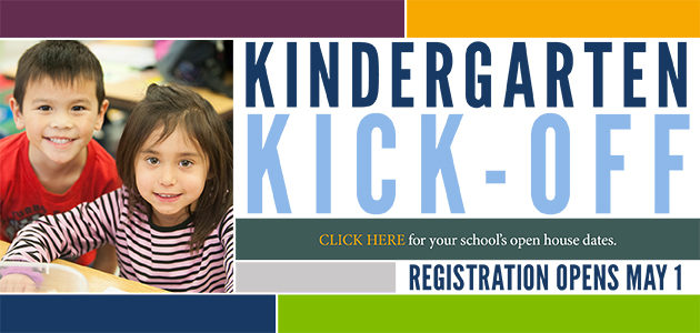 Kindergarten kick-off. Click here for your school's open house dates. Registration opens May 1.