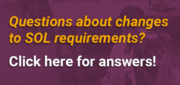 Questions about changes to SOL requirements? Click here for answers.