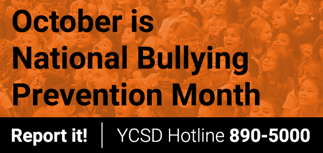 October is national bullying prevention month. Report it. YCSD hotline 890-5000